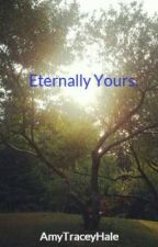 Eternally Yours. by AmyTraceyHale