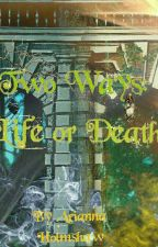 Two Ways: Life Or Death  by AEHolmshaw