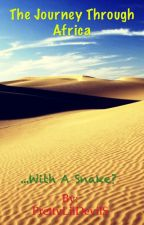 The Journey Through Africa... With A Snake? (Book 1 of the Journey series) by PrettyLilDevilS