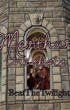 Merthur Oneshots by BeatTheTwilight