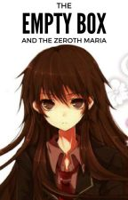 The Empty Box and the Zeroth Maria by LegitP0tat0_