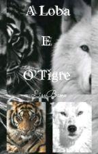 A Loba E O Tigre by LiseBane30