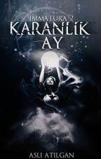 Karanlık Ay ( IMMATURA 2 ) by atilganasli