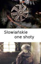 Słowiańskie one shoty by BalladynaRules