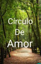 Circulo De Amor { Concluída }  by ShannonMalik19