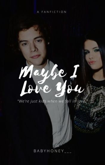 Maybe I Love you | h.s.