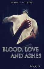 Blood, Love and Ashes by bee_myzk