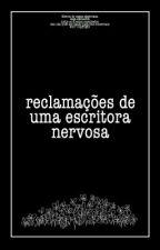 Reclamações de uma Escritora Nervosa by AnaLuizaGrecco