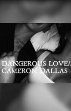 DANGEROUS LOVE|| CAMERON DALLAS by laalicee