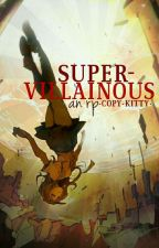 SuperVillainous - An Rp by -Copy-Kitty-