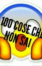 100 COSE CHE NON SAI by CreepyStory00