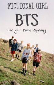 Đọc Truyện BTS fictional girl. [Đoản ] - _Jiyoung610_