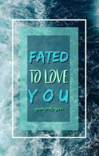 Fated To Love You | √  by YoungFantasizer