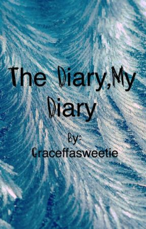 The diary, my diary  by Graceffasweetie