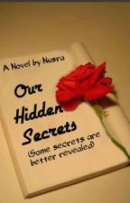 Our Hidden Secrets #Wattys2017 by _Nusra_