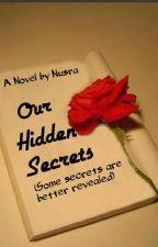 Our Hidden Secrets by _Nusra_