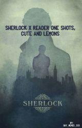 Sherlock x reader one shots, cute and lemons by gay_memes_333