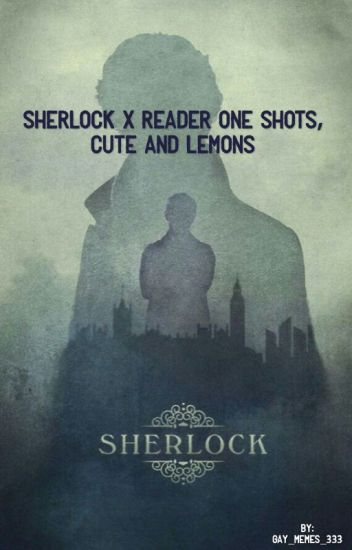 Sherlock x reader one shots, Smut and fluff, COMPLETED - Rex - Wattpad