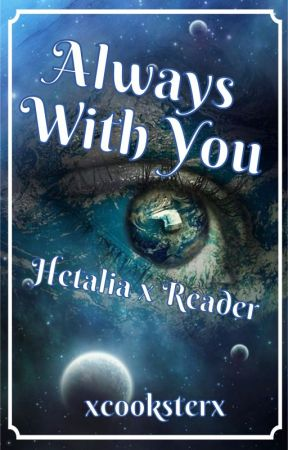 Always With You || Hetalia x Reader [On Hold] by xcooksterx