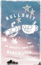 Book Of Bullshit (RP And Oneshot Book) by BasicGlitch_