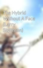 The Hybrid Without A Face (Larry Stylinson) by imaproudcrazymofo