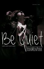 Be Quiet by YxxnMinPxrk