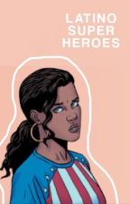 LATINO SUPERHEROES by latinoscommunity