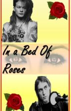 In a Bed Of Roses (Axl Rose, Kurt Cobain) by FernandaQuezada965