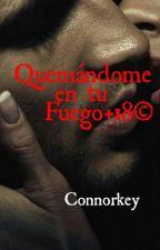 Quemándome en tu Fuego +18© by Connorkeymc