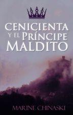 Cenicienta y el príncipe maldito || Wattys2017 by MarineChinaski