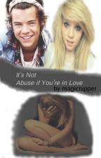 It's Not Abuse if You're in Love { Harry Styles au } by MagicNipper