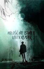 Miłość Nie Istnieje [Levi x Reader] by ArsoGirl