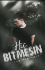 HİÇ BİTMESİN by ilaydakahraman114