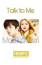 Talk to Me ; Mark & Yeri ✔ by frurple