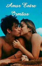 Amor Entre Irmãos [EM REVISÃO] by Clarinha1444