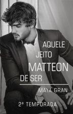 Aquele Jeito Matteon de Ser # MayaGran _ 2° Temporada_ 50 Episódios! by MayaGran