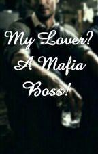 My Lover? A Mafia boss! by YsojRo