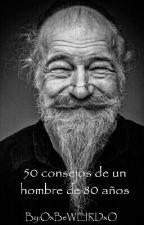 Consejos de Vida de un hombre de 80 años by Yoonri-Sama