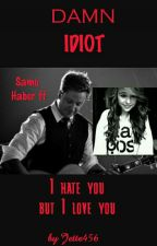Damn idiot~Samu Haber FF by Jette456