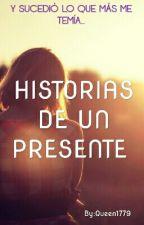 Historias de un Presente    by Queen1779