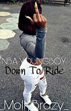 Down To Ride - Nba Youngboy by _MollyBrazy_