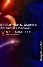 Sir Arthur C. Clarke: Odyssey of a Visionary by Neil_McAleer
