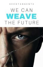 We can weave the future - A SPLIT FANFICTION by Secotangente