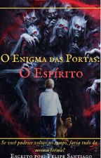 Enigma das Portas: O Espírito by FelipeSantiago576