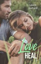 LOVE HEAL - Tome 3 #wattys2017 by Laurie--E