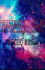 PROXIMAS NOVELAS, ACTUALIZACIONES Y MUCHO MÁS... by LaNuevaChole
