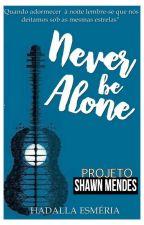 Never Be Alone by HadallaEsmeria3