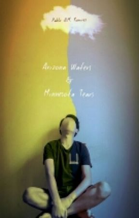 Arizona waters and Minnesota Tears by ColeWolfe2003