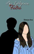 Bir Gölgenin Fısıltısı (DÜZENLENİYOR) by SmeyyeAras9
