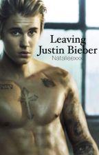 Leaving Justin Bieber by Natalieexxx